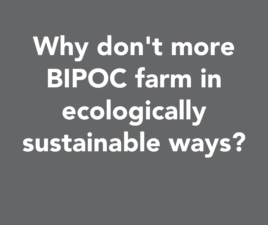 Why don't more BIPOC farm in ecologically sustainable ways?